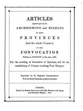 Articles Agreed Upon by the Archbishops and Bishops of Both Provinces and the Whole Clergy in the Convocation Holden at London, in the Year 1562 for the Avoiding of Diversities of Opinions and for the Establishing of Consent Touching True Religion ; Reprinted by His Majesties Commandment with His Royal Declaration Prefixed Thereunto