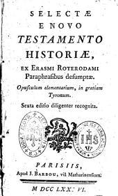 Selectae e Novo Testamento historiae, ex Erasmi Roterodami paraphrasibus desumptae...