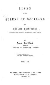 Lives of the Queens of Scotland and English Princesses Connected with the Regal Succession of Great Britain: Volume 4