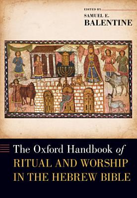 The Oxford Handbook of Ritual and Worship in the Hebrew Bible PDF