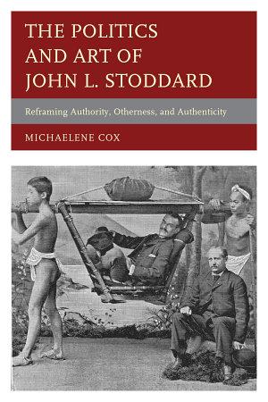 The Politics and Art of John L  Stoddard PDF