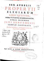 Sex. Aurelii Propertii elegiarum libri quatuor: ad fidem veterum membranarum, curis secundis Jani Broukhusii sedulo castigati