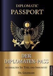 Der Diplomaten-Pass: So erhalten Sie Titel und Immunität