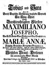 Tobias und Sara: Das ist durch englische Anführung beglückte Heyrath : [auf die Vermählung Maximilian Joseph und Maria Anna]