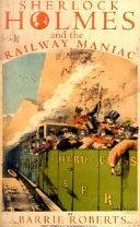 Sherlock Holmes and the Railway Maniac