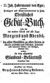 Christliches Gebät-Buch, welchem die drey allgemeine Glaubes-Bekänntnisse beygefüget sind