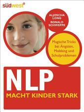 NLP macht Kinder stark: Magische Tricks bei Ängsten, Mobbing und Schulproblemen
