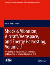 Shock & Vibration, Aircraft/Aerospace, and Energy Harvesting, Volume 9: Proceedings of the 33rd IMAC, A Conference and Exposition on Structural Dynamics, 2015
