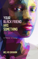 Download Your Black Friend Has Something to Say Book