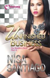 Unfinished Business: The Baddest Chick Part 6
