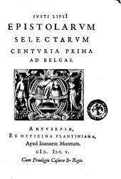 Iusti LipsI Epistolarum selectarum centuria prima \-tertia! ad Belgas: Volume 1