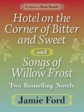 Hotel on the Corner of Bitter and Sweet and Songs of Willow Frost: Two Bestselling Novels: Hotel on the Corner of Bitter and Sweet, Songs of Willow Frost
