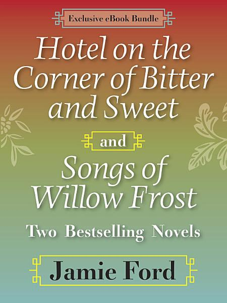 Hotel on the Corner of Bitter and Sweet and Songs of Willow Frost  Two Bestselling Novels PDF