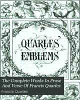The complete works in prose and verse of Francis Quarles  now collected and ed   with memorial intr   notes  c   by A B  Grosart PDF