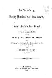 Die vertreibung herzog Heinrichs von Braunschweig durch den Schmalkaldischen bund: Vorgeschichte .... I. theil, Teil 1