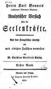 Analytischer Versuch über die Seelenkräfte: aus dem Französischen übersetzt und ... vermehrt von Christ. Gottfried Schütz