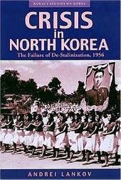 Crisis in North Korea: The Failure of De-stalinization, 1956