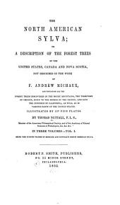 The North American Sylva: Or, A Description of the Forest Trees of the United States, Canada and Nova Scotia, Not Described in the Work of F.A. Michaux, Volume 1