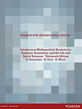 Introductory Mathematical Analysis for Business  Economics  and the Life and Social Sciences  Pearson New International Edition PDF