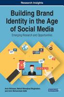 Building Brand Identity in the Age of Social Media  Emerging Research and Opportunities PDF