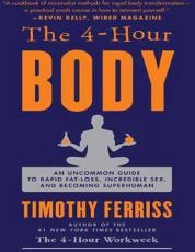 The 4 Hour Body  An Uncommon Guide to Rapid Fat Loss  Incredible Sex  and Becoming Superhuman PDF