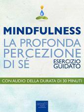 Mindfulness. La profonda percezione di sé: Esercizio guidato