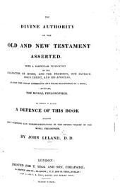 "The Divine Authority of the Old and New Testament asserted: with a particular Vindication of the Characters of Moses and the Prophets, our Saviour Jesus Christ and his Apostles against the unjust aspersions and false reasonings of a book by T. Morgan , entitled ""The Moral Philosopher."" (The Divine Authority of the Old and New Testament asserted: being a defence of the first volume of this work, against the exceptions and misrepresentations in the second volume of the Moral Philosopher.)"