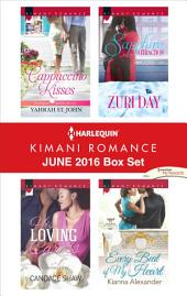 Harlequin Kimani Romance June 2016 Box Set: Cappuccino Kisses\His Loving Caress\Sapphire Attraction\Every Beat of My Heart