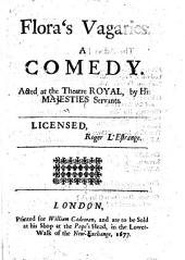 Flora's Vagaries: A Comedy. Acted at the Theatre Royal, by His Majesties Servants. Licensed, Roger L'Estrange
