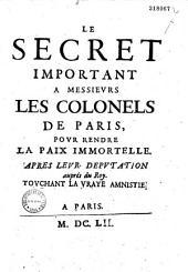 Le Secret important a Messieurs les colonels de Paris, pour rendre la paix immortelle. Apres leur deputation auprès du Roy. Touchant la vraye amnistie