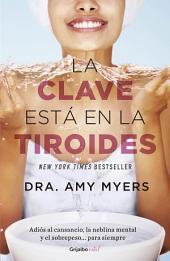 La clave está en la tiroides (Colección Vital): Adiós al cansancio, la neblina mental y el sobrepeso... para siempre