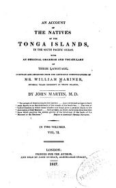 An Account of the Natives of the Tonga Islands, in the South Pacific Ocean: With an Original Grammar and Vocabulary of Their Language, Volume 2