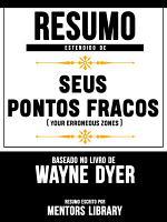 Resumo Estendido De Seus Pontos Fracos  Your Erroneous Zones    Baseado No Livro De Wayne Dyer PDF