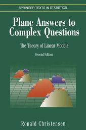 Plane Answers to Complex Questions: The Theory of Linear Models, Edition 2