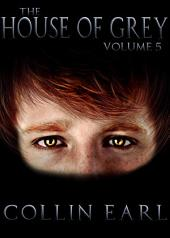 The House of Grey: Vol 5