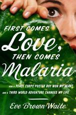 First Comes Love  then Comes Malaria PDF