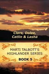 Marti Talbott's Highlander Series 5: (Clare, Dolee, Catlin, Lasha)