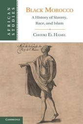 Black Morocco: A History of Slavery, Race, and Islam