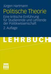 Politische Theorie: Eine kritische Einführung für Studierende und Lehrende der Politikwissenschaft, Ausgabe 2