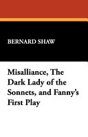 Misalliance  the Dark Lady of the Sonnets  and Fanny s First Play PDF