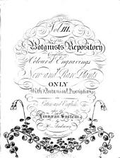 The Botanist's Repository, for New, and Rare Plants: Containing Coloured Figures of Such Plants, as Have Not Hitherto Appeared in Any Similar Publication; with All Their Essential Characters, Botanically Arranged, After the Sexual System of the Celebrated Linnaeus; in English and Latin. To Each Description is Added, a Short History of the Plant. The Whole Executed, Volumes 3-4