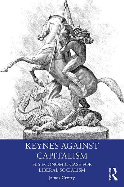 Download Keynes Against Capitalism Book