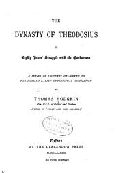 The Dynasty of Theodosius: Or, Eighty Years' Struggle with the Barbarians