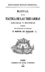 Manual de la táctica de las tres armas aisladas y reunidas, arreglado por ... D. M. de Rosales
