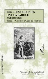 1789 : les colonies ont la parole Anthologie Tome 1: Colonies ; Gens de couleur