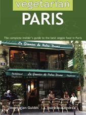 Vegetarian in Paris: The Complete Insider's Guide to the Best Veggie Food in Paris