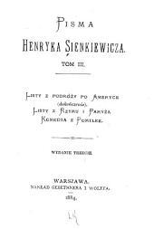Pisma: Listy z podróży po Ameryce. Listy z Rzymu i Paryża. Komedya z Pomyłek. Wyd. 3. 1884