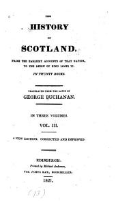 The History of Scotland: From the Earliest Accounts of that Nation, to the Reign of King James VI : in Twenty Books, Volume 3