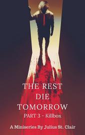 The Rest Die Tomorrow: Part 3 - Killbox