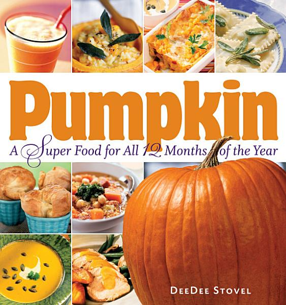 Download Pumpkin  a Super Food for All 12 Months of the Year Book